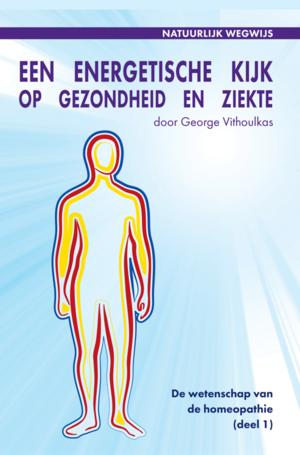 Een energetische kijk op gezondheid en ziekte George Vithoulkas