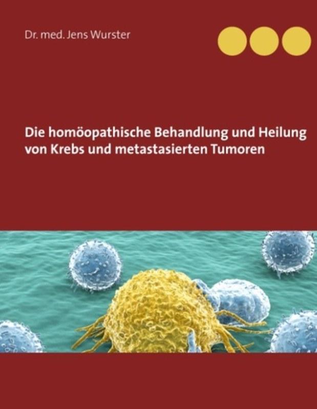 Die-homoeopathische-Behandlung-und-Heilung-von-Krebs-und-metastasierten-Tumoren-Jens-Wurster