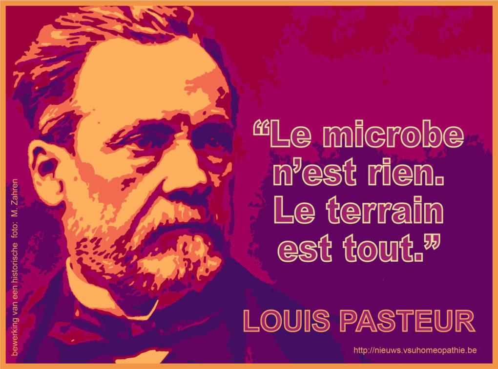 Louis Pasteur - Le microbe n'est rien. Le terrain est tout.